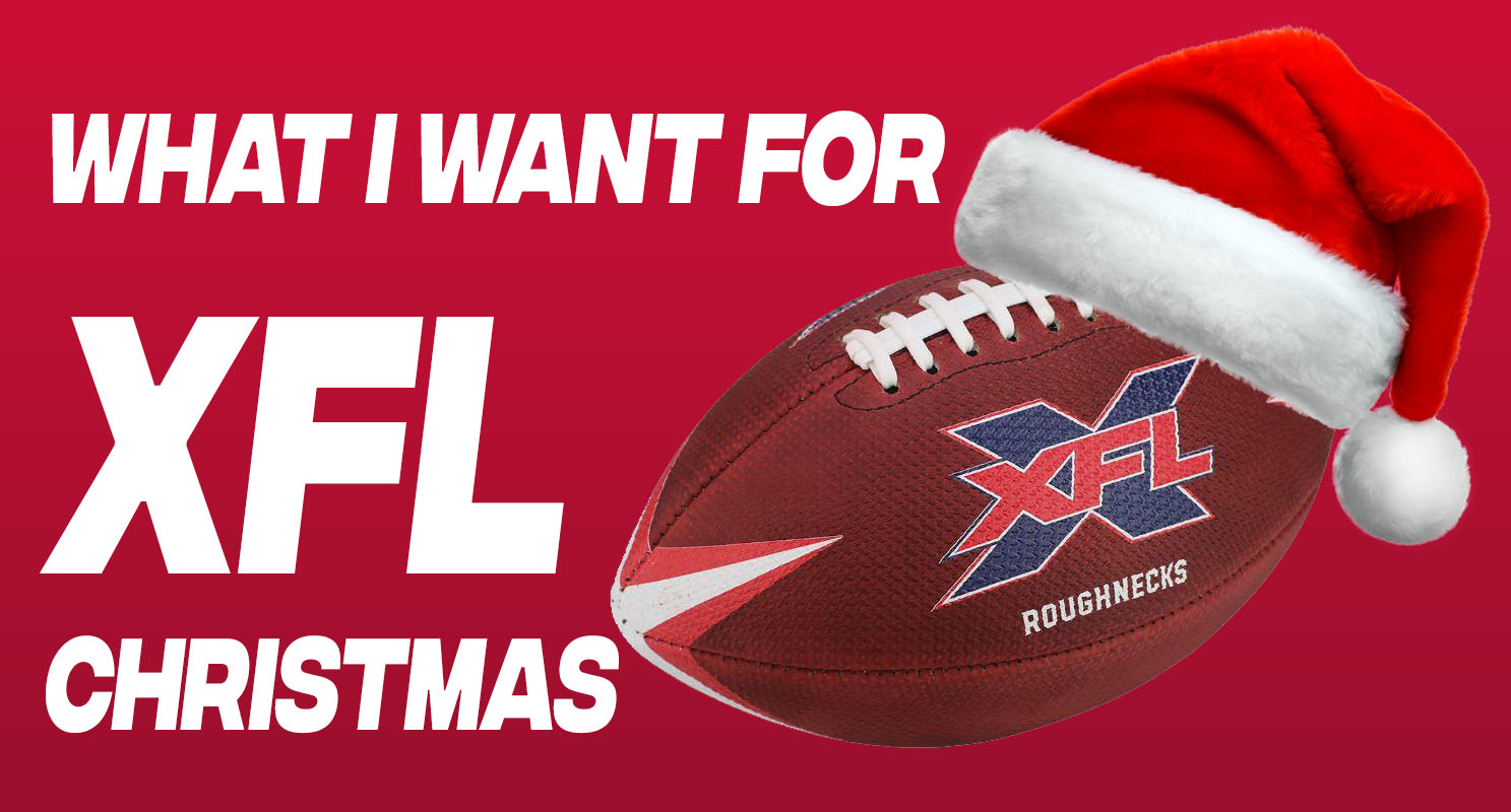 What I want for XFL Christmas